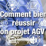 comment bien réussir son projet chariot automatique AGV